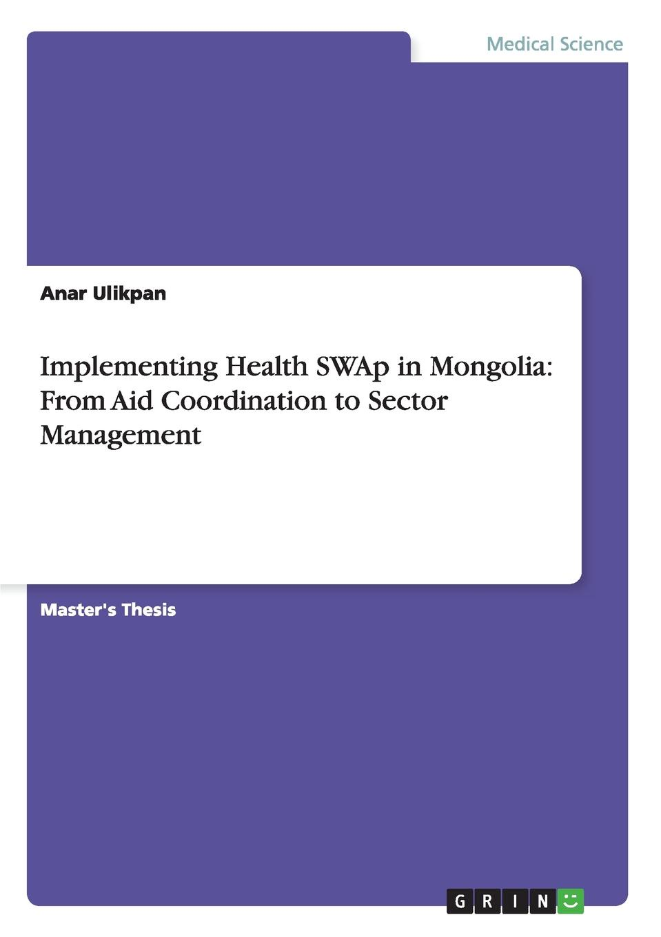 Anar Ulikpan Implementing Health SWAp in Mongolia. From Aid Coordination to Sector Management цена