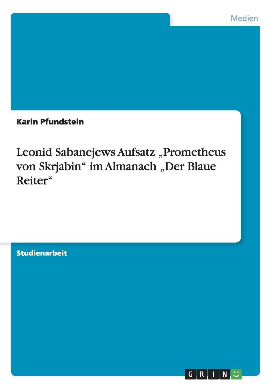 Karin Pfundstein Leonid Sabanejews Aufsatz .Prometheus von Skrjabin im Almanach .Der Blaue Reiter kandinsky marc and der blaue reiter