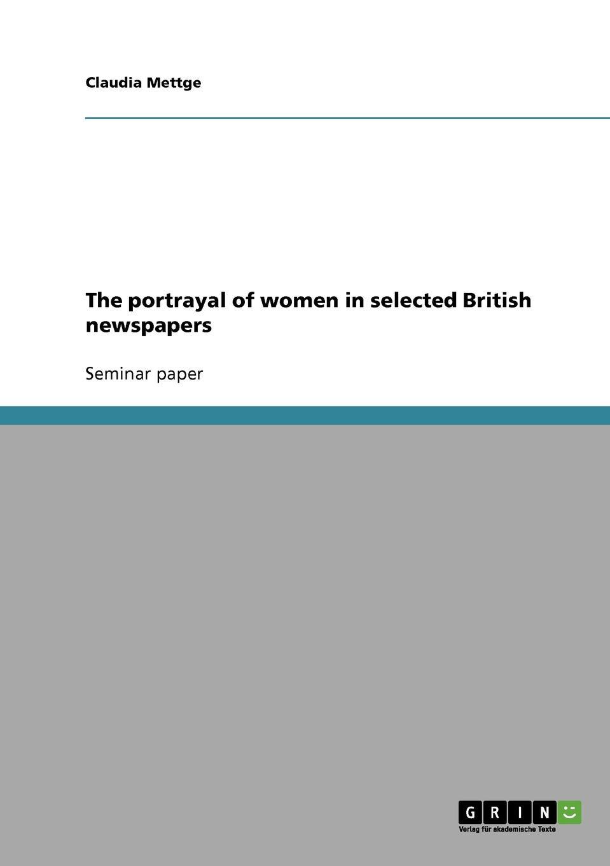 Claudia Mettge The portrayal of women in selected British newspapers цена в Москве и Питере