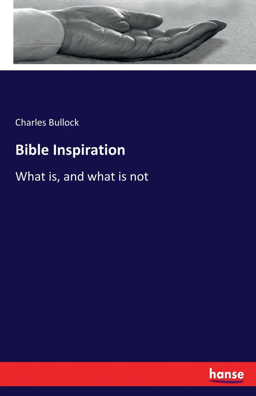 Charles Bullock Bible Inspiration the divine inspiration of the bible