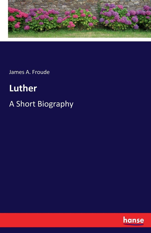 James A. Froude Luther james a froude luther