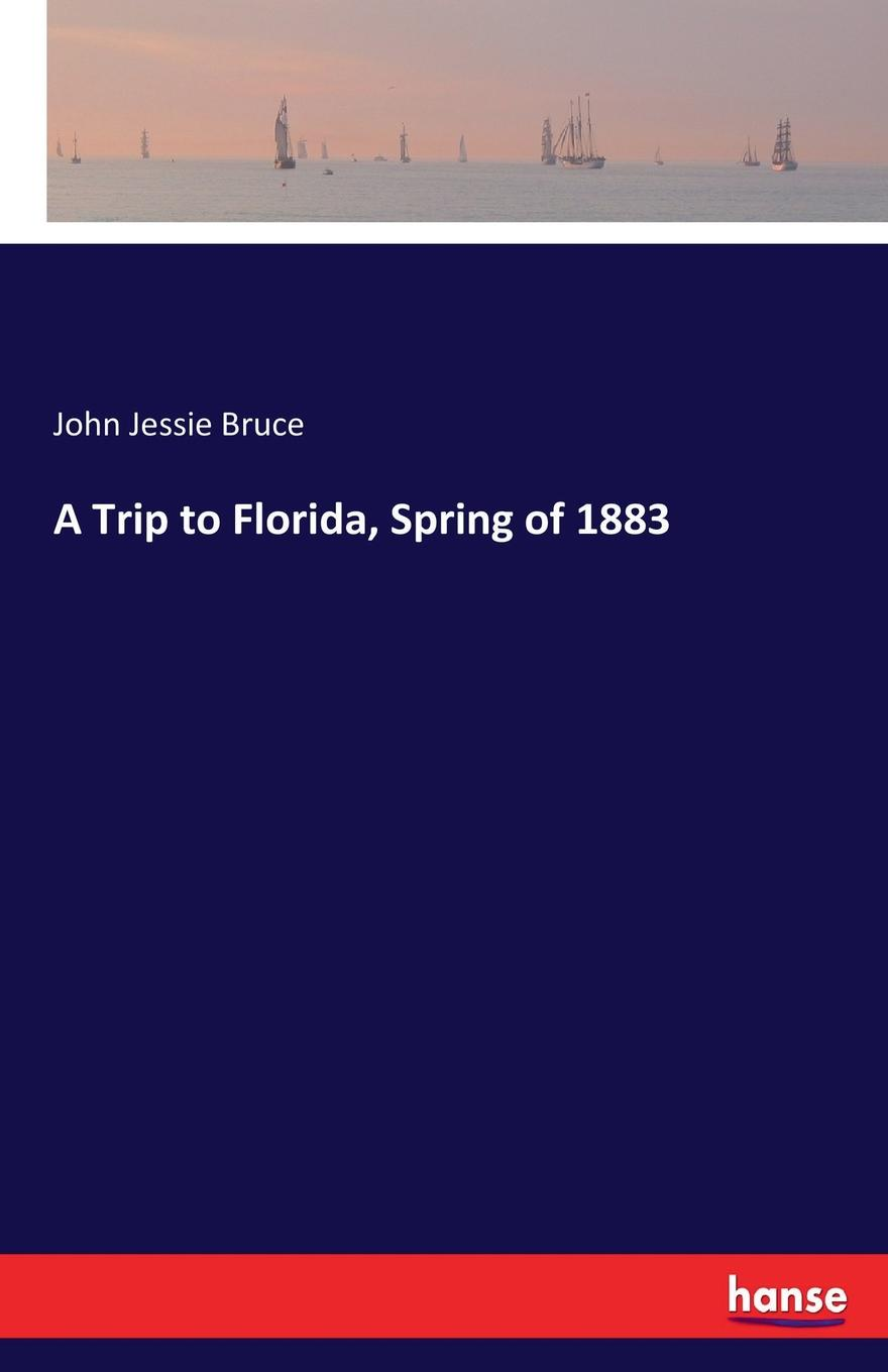John Jessie Bruce A Trip to Florida, Spring of 1883