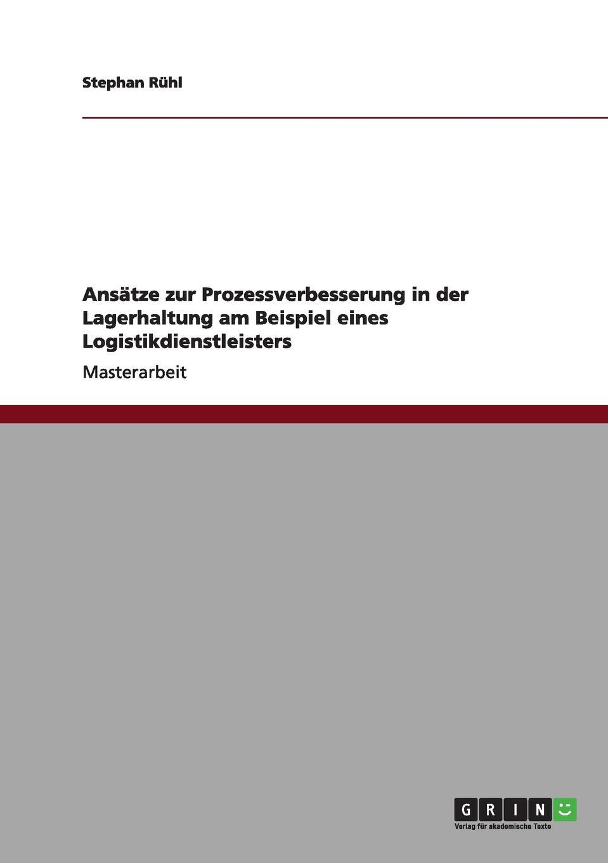 Ansatze zur Prozessverbesserung in der Lagerhaltung am Beispiel eines Logistikdienstleisters Masterarbeit aus dem Jahr 2010 im Fachbereich BWL - Beschaffung...