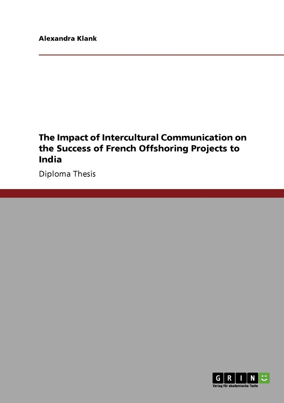 Alexandra Klank The Impact of Intercultural Communication on the Success of French Offshoring Projects to India culture technology communication towards an intercultural global village