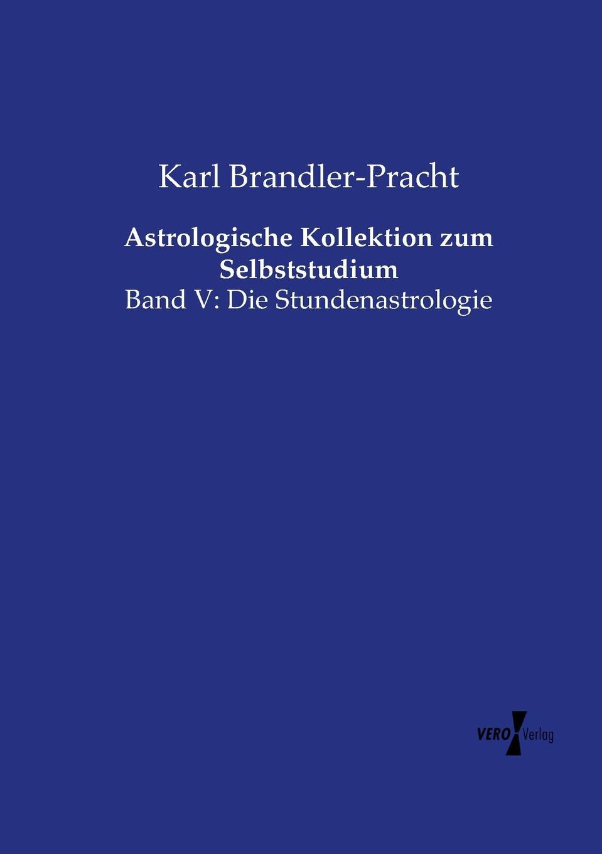 Karl Brandler-Pracht Astrologische Kollektion zum Selbststudium karl brandler pracht lehrbuch zur entwicklung der okkulten krafte im menschen