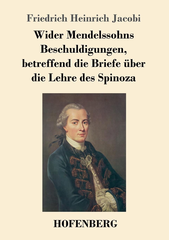 Friedrich Heinrich Jacobi Wider Mendelssohns Beschuldigungen, betreffend die Briefe uber die Lehre des Spinoza hermann bahr die einsichtslosigkeit des herrn schaffle drei briefe an einen volksmann als antwort auf die aussichtslosigkeit der sozialdemokratie german edition