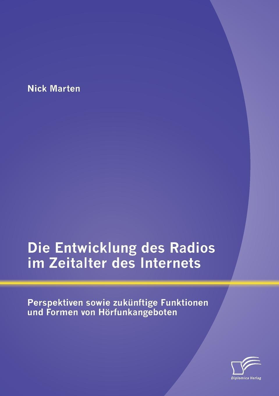 Die Entwicklung Des Radios Im Zeitalter Des Internets. Perspektiven Sowie Zukunftige Funktionen Und Formen Von Horfunkangeboten