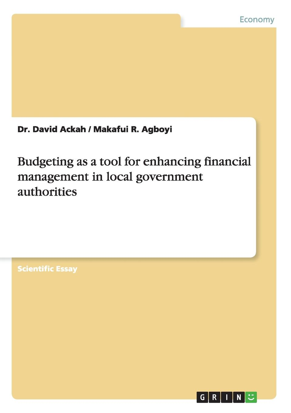 Dr. David Ackah, Makafui R. Agboyi Budgeting as a tool for enhancing financial management in local government authorities edward mcmillan j not for profit budgeting and financial management