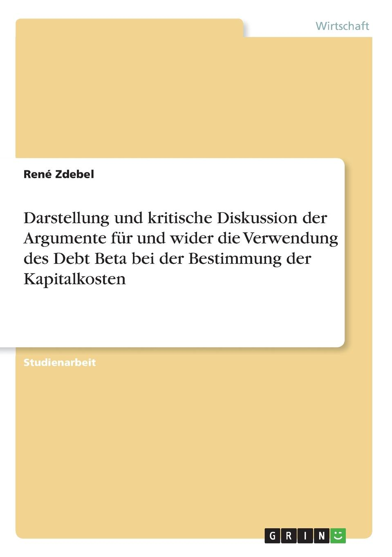 Darstellung und kritische Diskussion der Argumente fur und wider die Verwendung des Debt Beta bei der Bestimmung der Kapitalkosten Studienarbeit aus dem Jahr 2018 im Fachbereich BWL - Rechnungswesen...