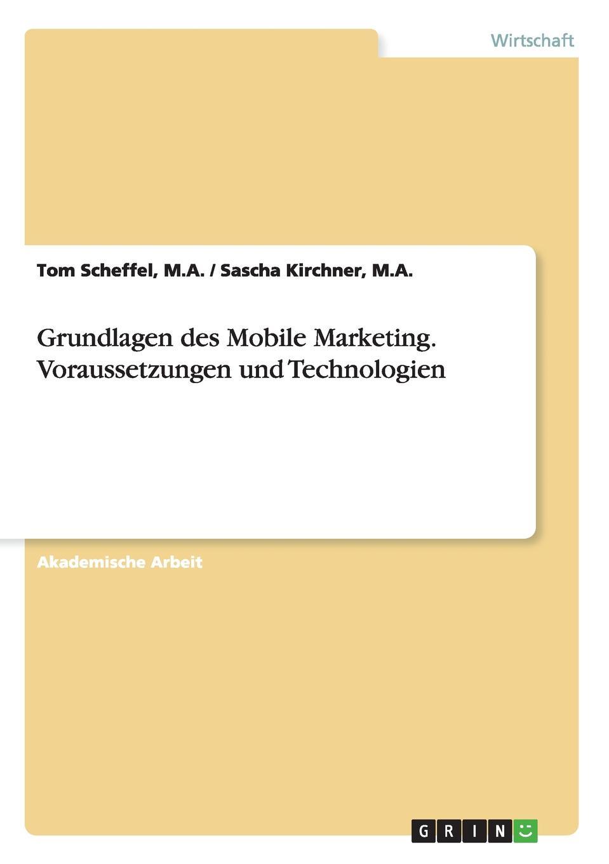 Scheffel Tom Grundlagen des Mobile Marketing. Voraussetzungen und Technologien scheffel tom grundlagen des mobile marketing voraussetzungen und technologien