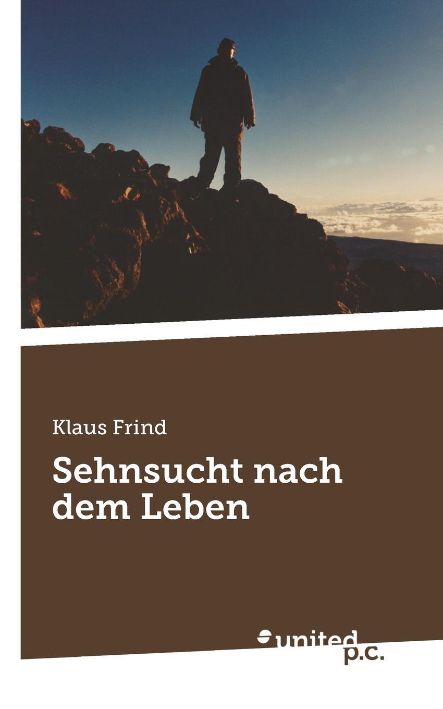 Klaus Frind Sehnsucht Nach Dem Leben liebe deinen naechsten