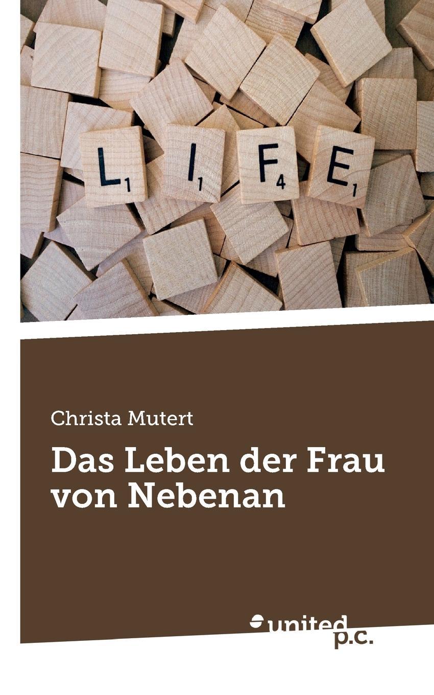 Christa Mutert Das Leben der Frau von Nebenan ingeborg benda das leben ist ein geheimnis