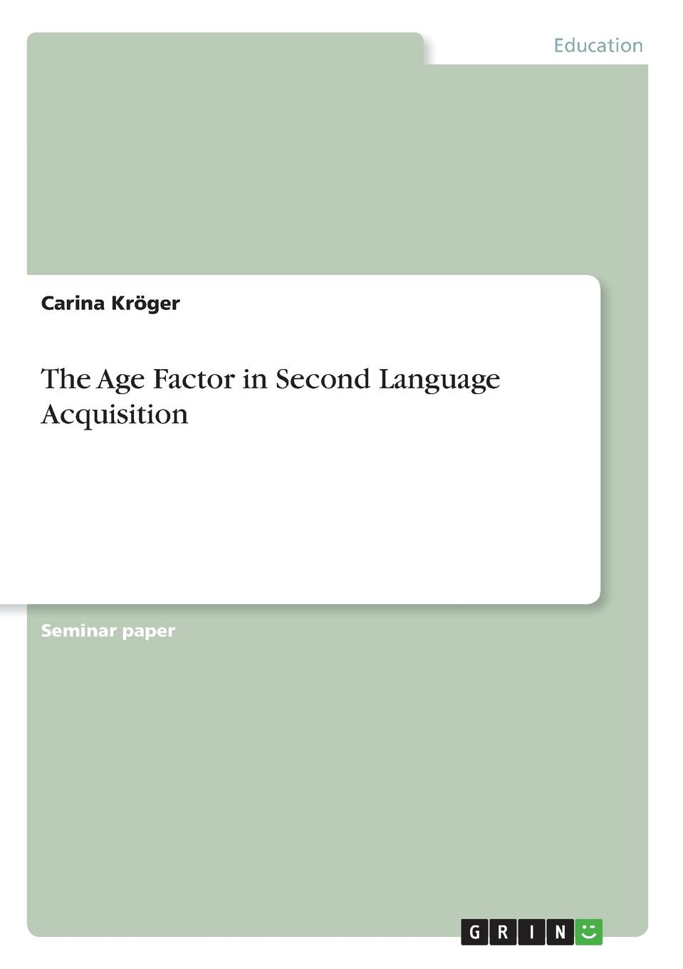 Carina Kröger The Age Factor in Second Language Acquisition lothar muller white magic the age of paper