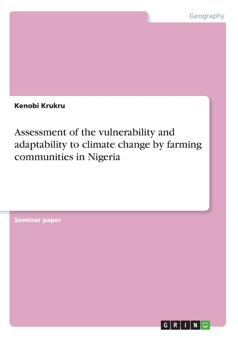 Kenobi Krukru Assessment of the vulnerability and adaptability to climate change by farming communities in Nigeria недорго, оригинальная цена