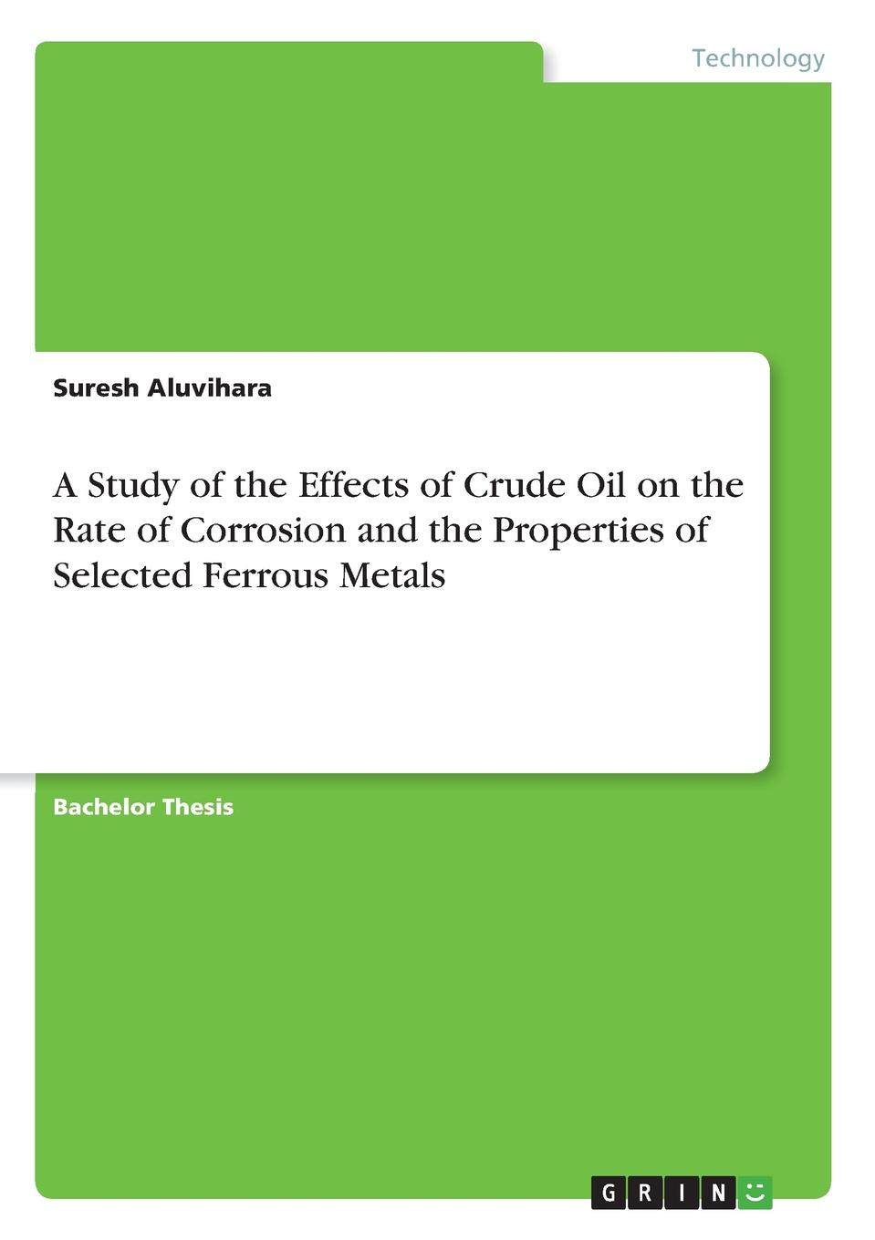 Suresh Aluvihara A Study of the Effects of Crude Oil on the Rate of Corrosion and the Properties of Selected Ferrous Metals downs anthony j the group 13 metals aluminium gallium indium and thallium chemical patterns and peculiarities