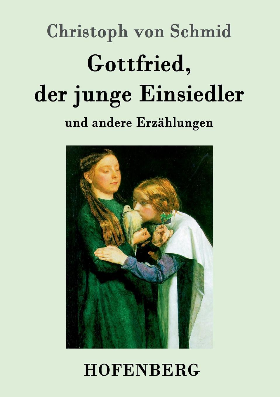 Christoph von Schmid Gottfried, der junge Einsiedler christoph von schmid kurze erzahlungen
