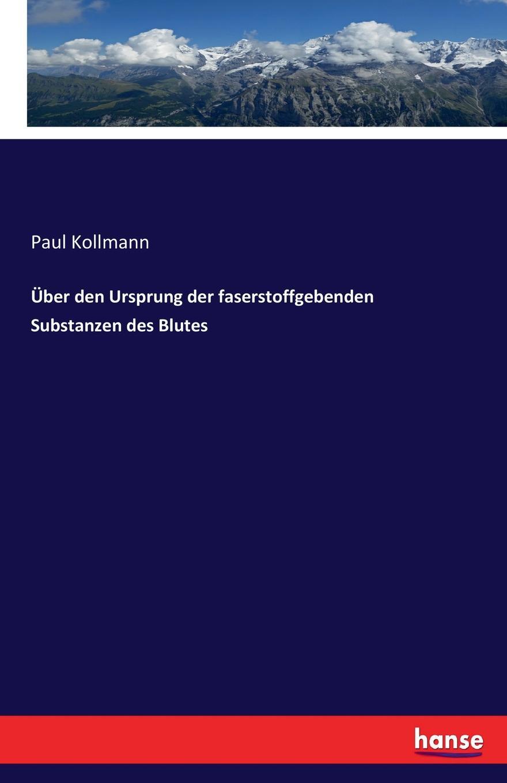 Paul Kollmann Uber den Ursprung der faserstoffgebenden Substanzen des Blutes die farben des blutes glasernes schwert
