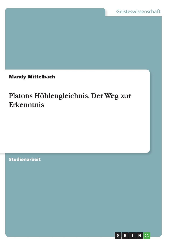Mandy Mittelbach Platons Hohlengleichnis. Der Weg zur Erkenntnis thomas knoppe die theoretische philosophie ernst cassirers