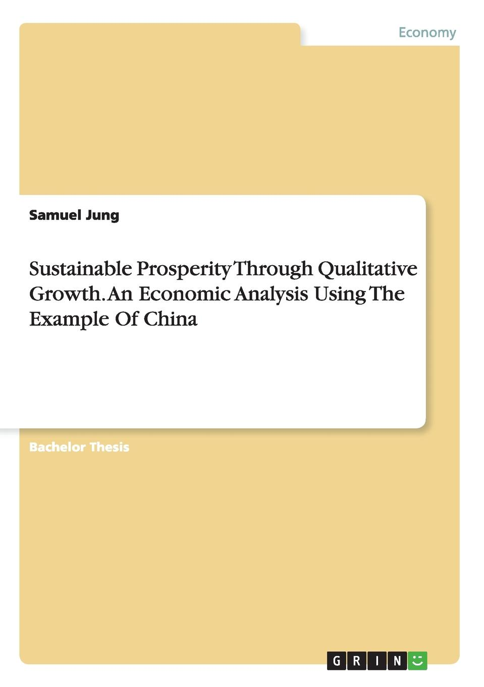 Samuel Jung Sustainable Prosperity Through Qualitative Growth. An Economic Analysis Using The Example Of China цена