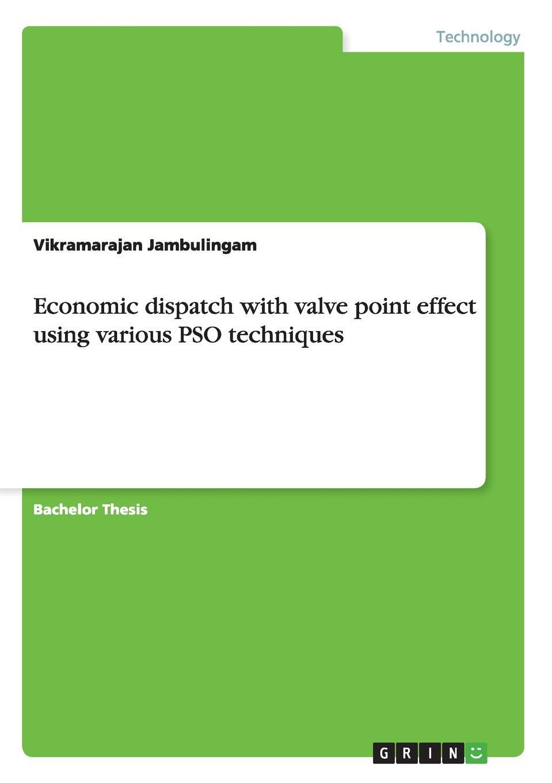 Vikramarajan Jambulingam Economic dispatch with valve point effect using various PSO techniques application of particle swarm optimization