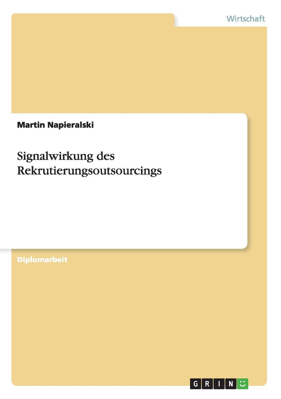 Signalwirkung des Rekrutierungsoutsourcings Diplomarbeit aus dem Jahr 2012 im Fachbereich BWL Personal...