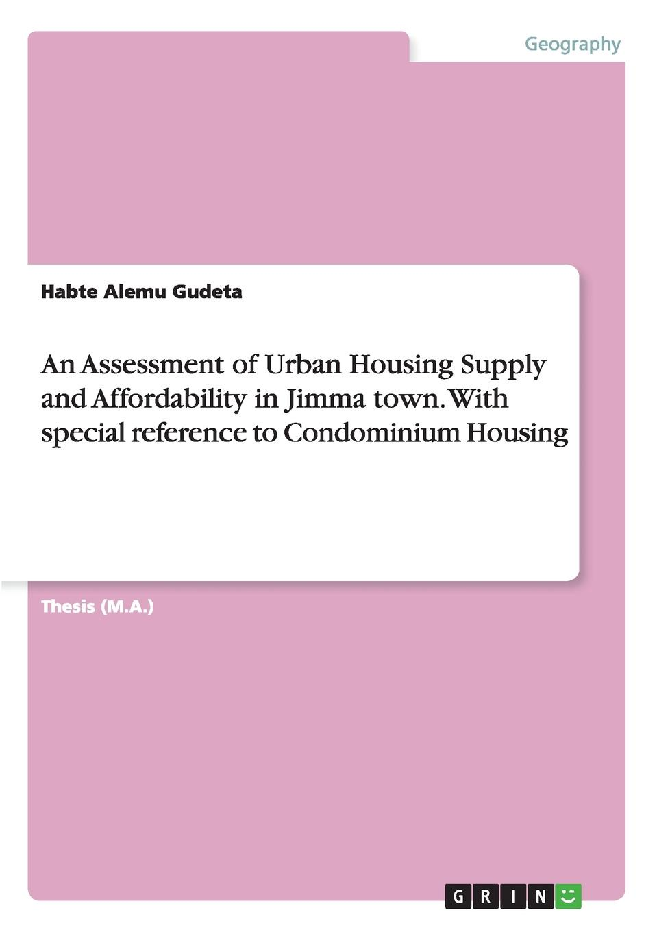 Habte Alemu Gudeta An Assessment of Urban Housing Supply and Affordability in Jimma town. With special reference to Condominium Housing tom woolley low impact building housing using renewable materials