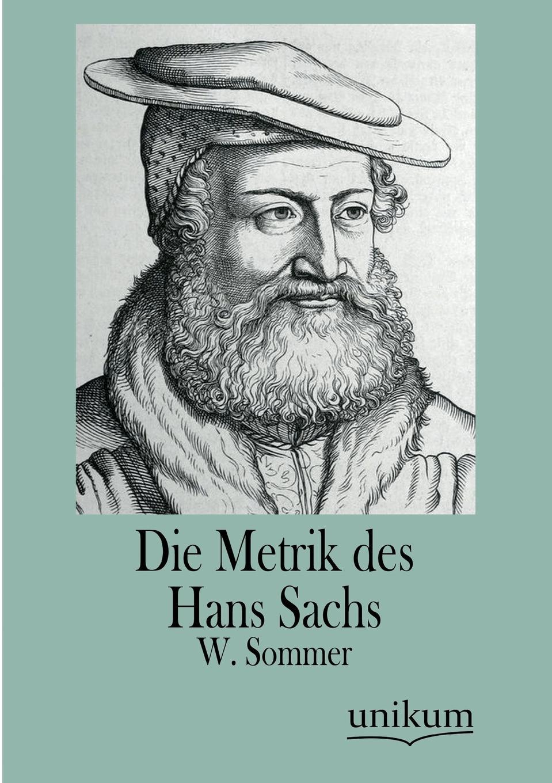 W. Sommer Die Metrik Des Hans Sachs hans sachs fastnachtspiele