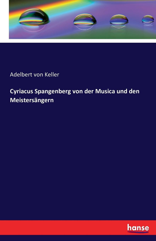 Adelbert von Keller Cyriacus Spangenberg von der Musica und den Meistersangern недорго, оригинальная цена