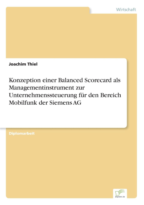 Konzeption einer Balanced Scorecard als Managementinstrument zur Unternehmenssteuerung fur den Bereich Mobilfunk der Siemens AG Inhaltsangabe:Zusammenfassung:Ausgangspunkt fr diese Arbeit ist...