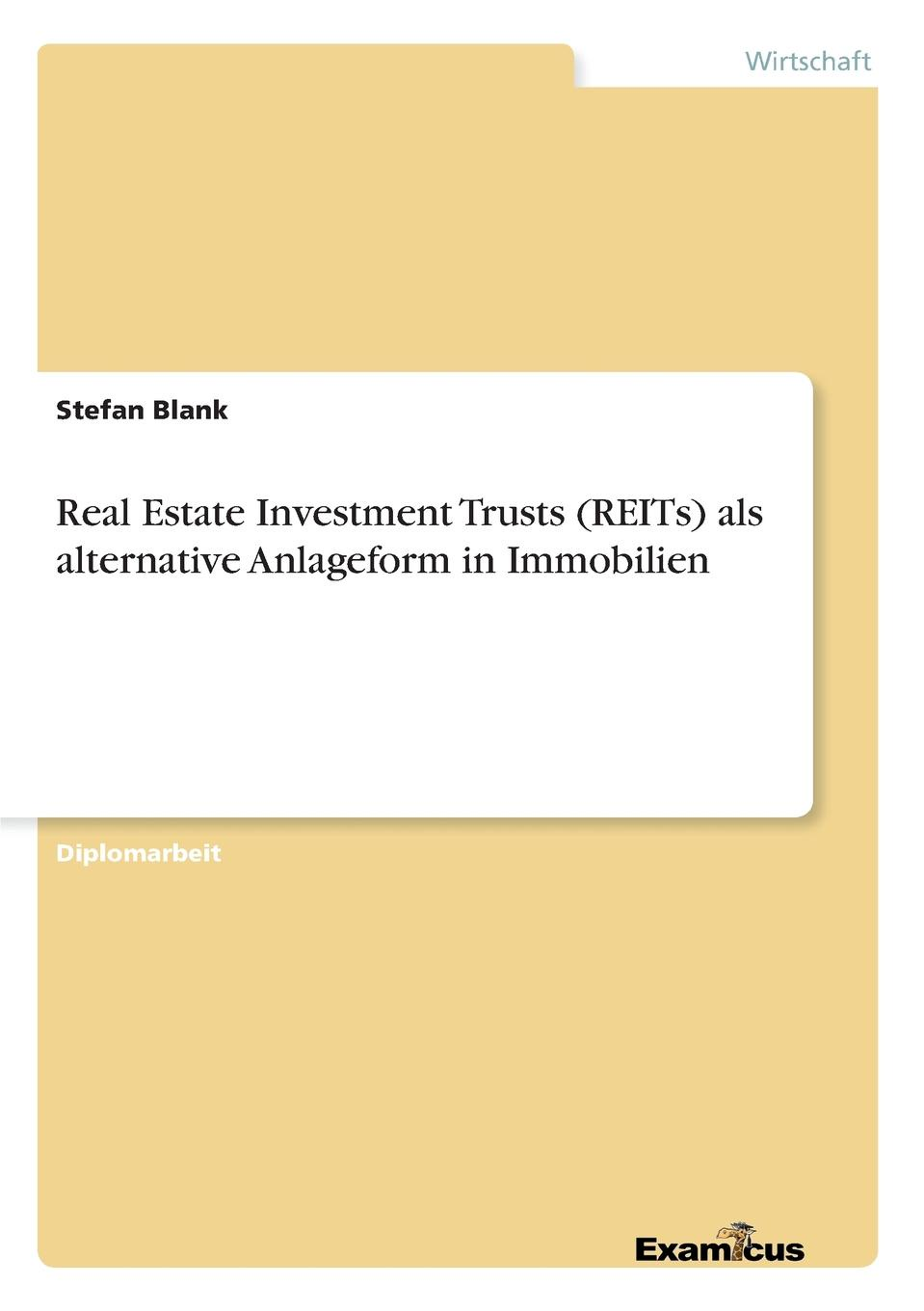 Stefan Blank Real Estate Investment Trusts (REITs) als alternative Anlageform in Immobilien david parker global real estate investment trusts people process and management