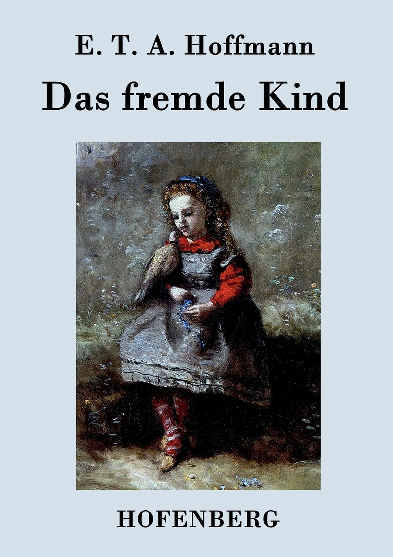 E. T. A. Hoffmann Das fremde Kind