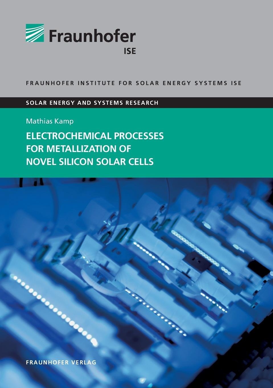 Mathias Kamp Electrochemical Processes for Metallization of Novel Silicon Solar Cells. недорго, оригинальная цена