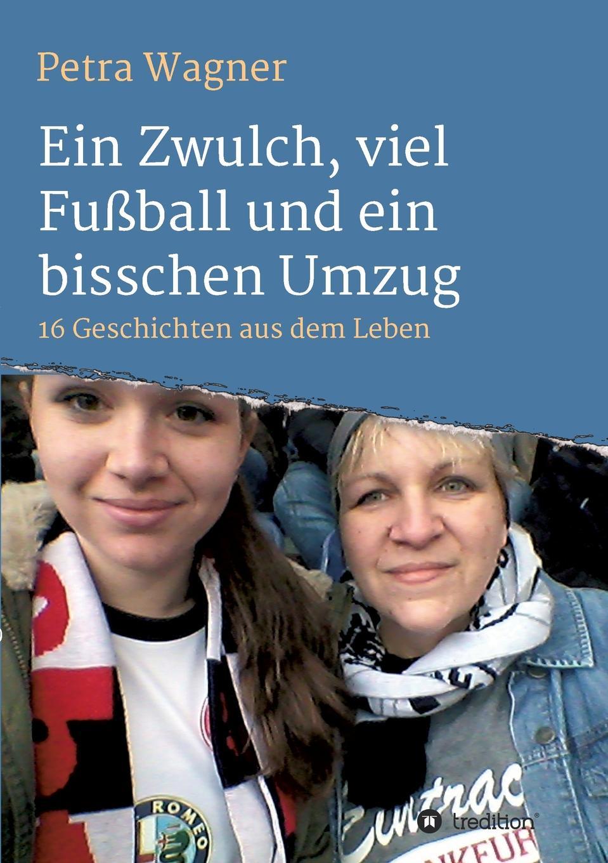 Petra Wagner Ein Zwulch, viel Fussball und ein bisschen Umzug jürgen wagner initiation und liebe in zaubermarchen