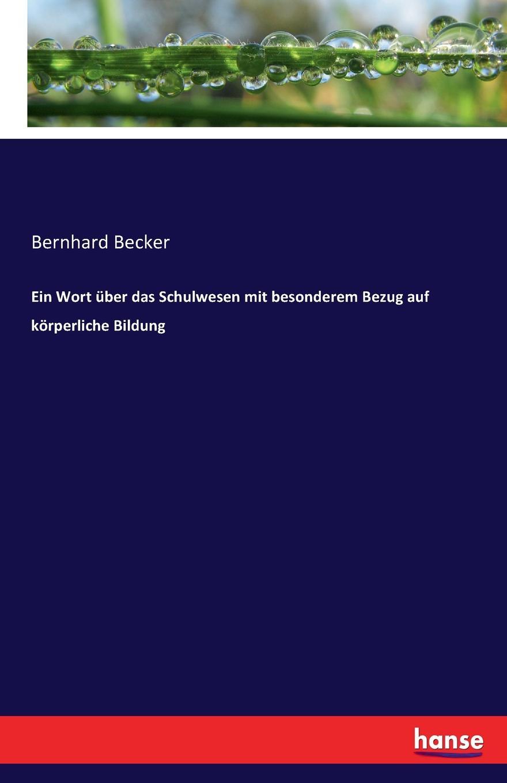 Bernhard Becker Ein Wort uber das Schulwesen mit besonderem Bezug auf korperliche Bildung недорго, оригинальная цена