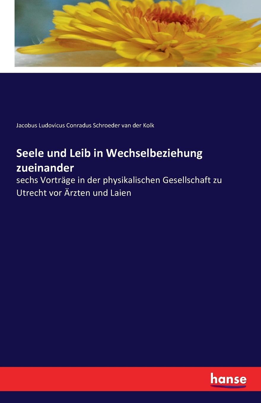 цена Jacobus L. C. Schroeder van der Kolk Seele und Leib in Wechselbeziehung zueinander онлайн в 2017 году