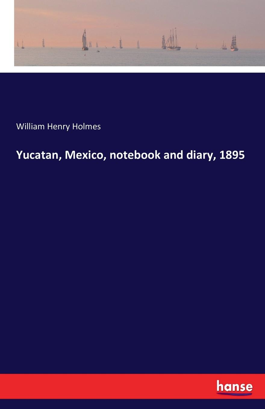 William Henry Holmes Yucatan, Mexico, notebook and diary, 1895