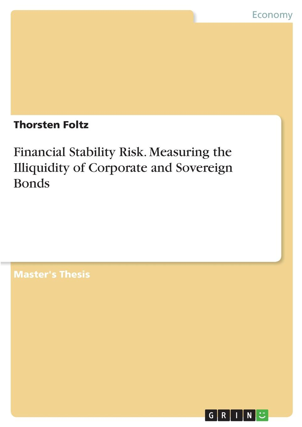 Thorsten Foltz Financial Stability Risk. Measuring the Illiquidity of Corporate and Sovereign Bonds