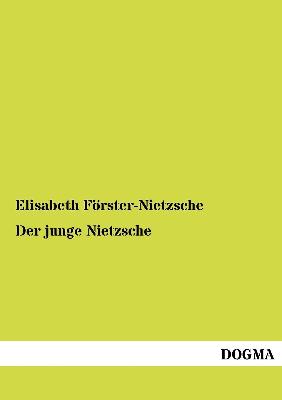 Elisabeth Förster-Nietzsche Der junge Nietzsche tim habura nietzsches konzeption des ubermenschen