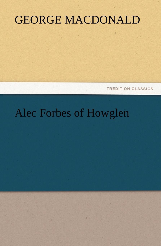MacDonald George Alec Forbes of Howglen george macdonald alec forbes of howglen