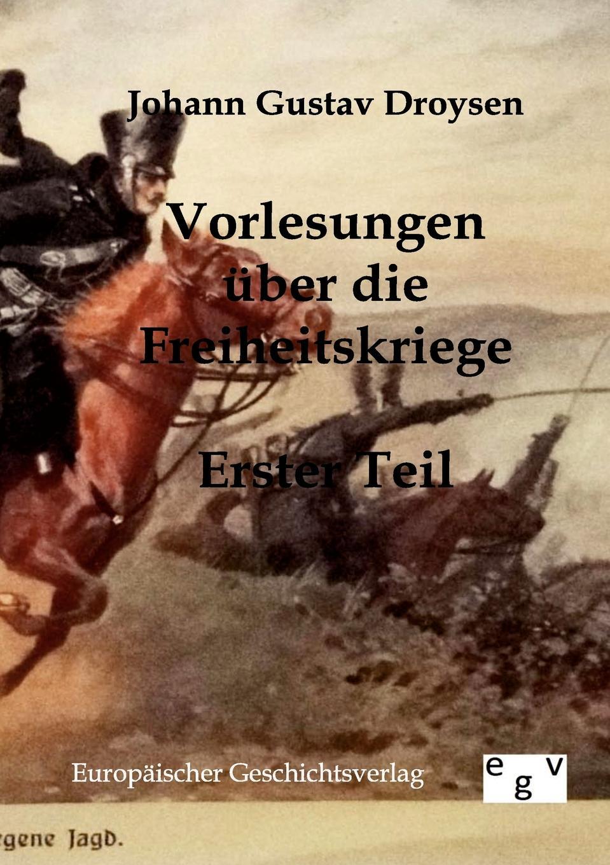 Johann Gustav Droysen Vorlesungen uber die Freiheitskriege c f plattner vorlesungen uber allgemeine huttenkunde volume 2