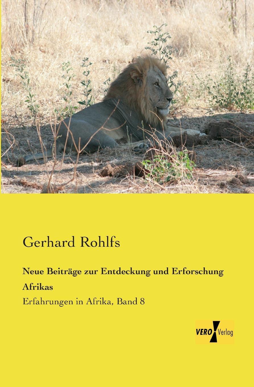 купить Gerhard Rohlfs Neue Beitrage Zur Entdeckung Und Erforschung Afrikas онлайн