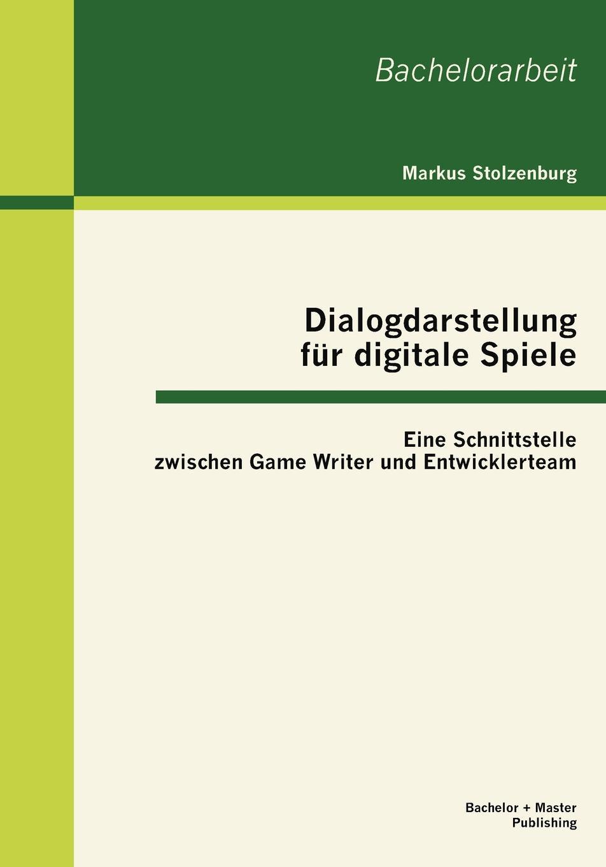 Markus Stolzenburg Dialogdarstellung Fur Digitale Spiele. Eine Schnittstelle Zwischen Game Writer Und Entwicklerteam