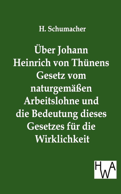 H. Schumacher Uber Johann Heinrich von Thunens Gesetz vom naturgemassen Arbeitslohne und die Bedeutung dieses Gesetzes fur die Wirklichkeit johann albert heinrich reimarus beantwortung des beitrags zur beratschlagung uber die grundsatze der handlung