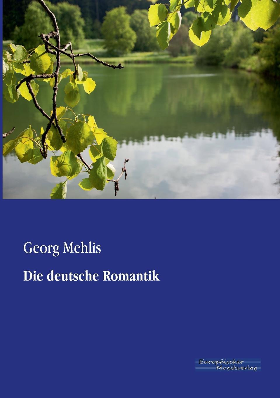 Georg Mehlis Die Deutsche Romantik ramona schilling die romantik als literarische epoche