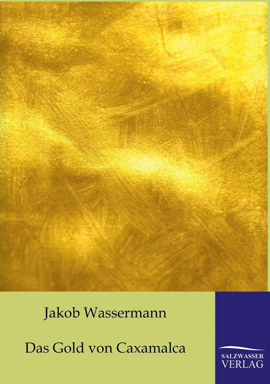 Jakob Wassermann Das Gold von Caxamalca karl may das vermaechtnis des inka