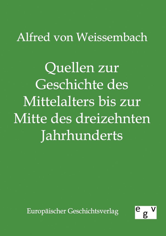 Alfred von Weissembach Quellen zur Geschichte des Mittelalters bis zur Mitte des dreizehnten Jahrhunderts johann loserth geschichte des spateren mittelalters von 1197 bis 1492