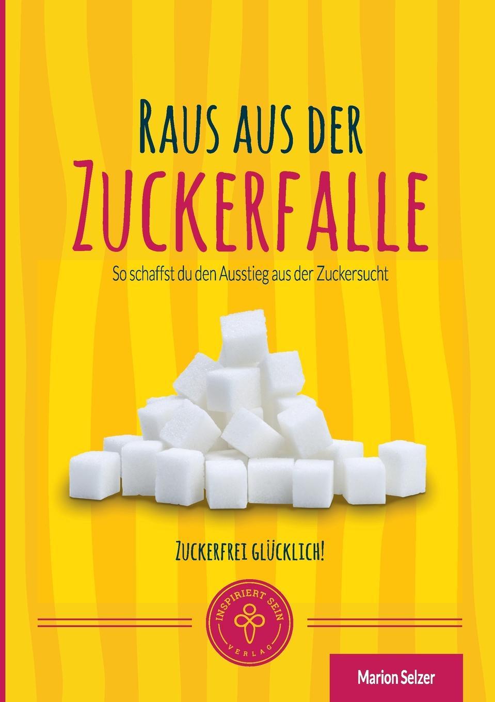 Marion Selzer Raus aus der Zuckerfalle ich schenk dir eine geschichte 2008