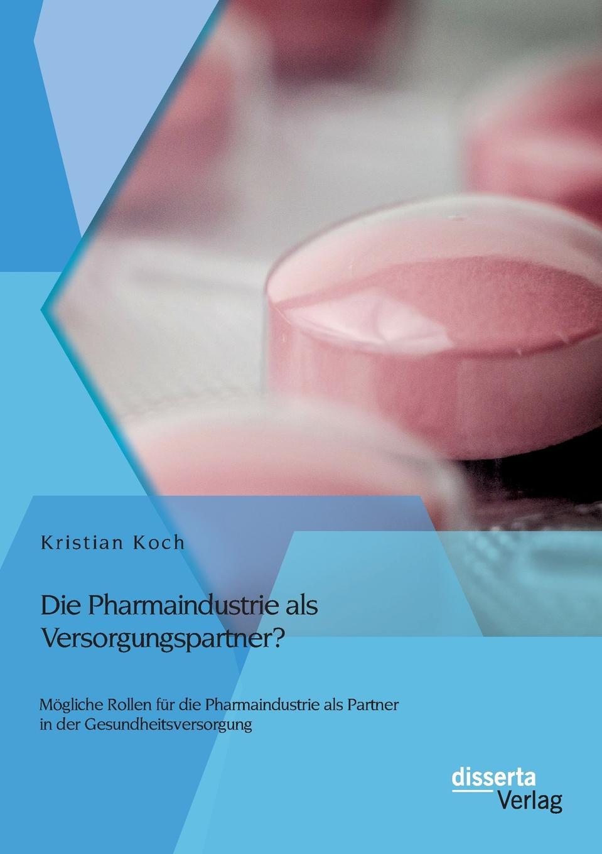 Фото - Kristian Koch Die Pharmaindustrie als Versorgungspartner. Mogliche Rollen fur die Pharmaindustrie als Partner in der Gesundheitsversorgung газонокосилка partner b305cbs