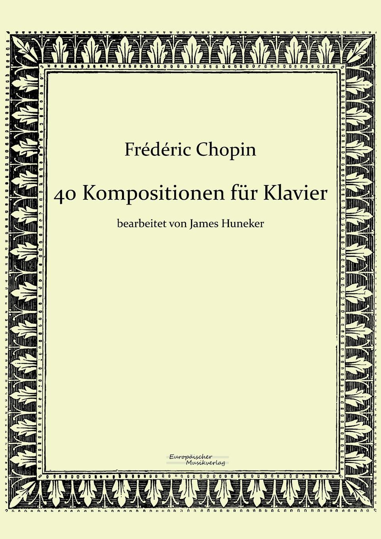 Frédéric Chopin, James Huneker 40 Kompositionen fur Klavier von Frederic Chopin a von zemlinsky landliche tanze op 1