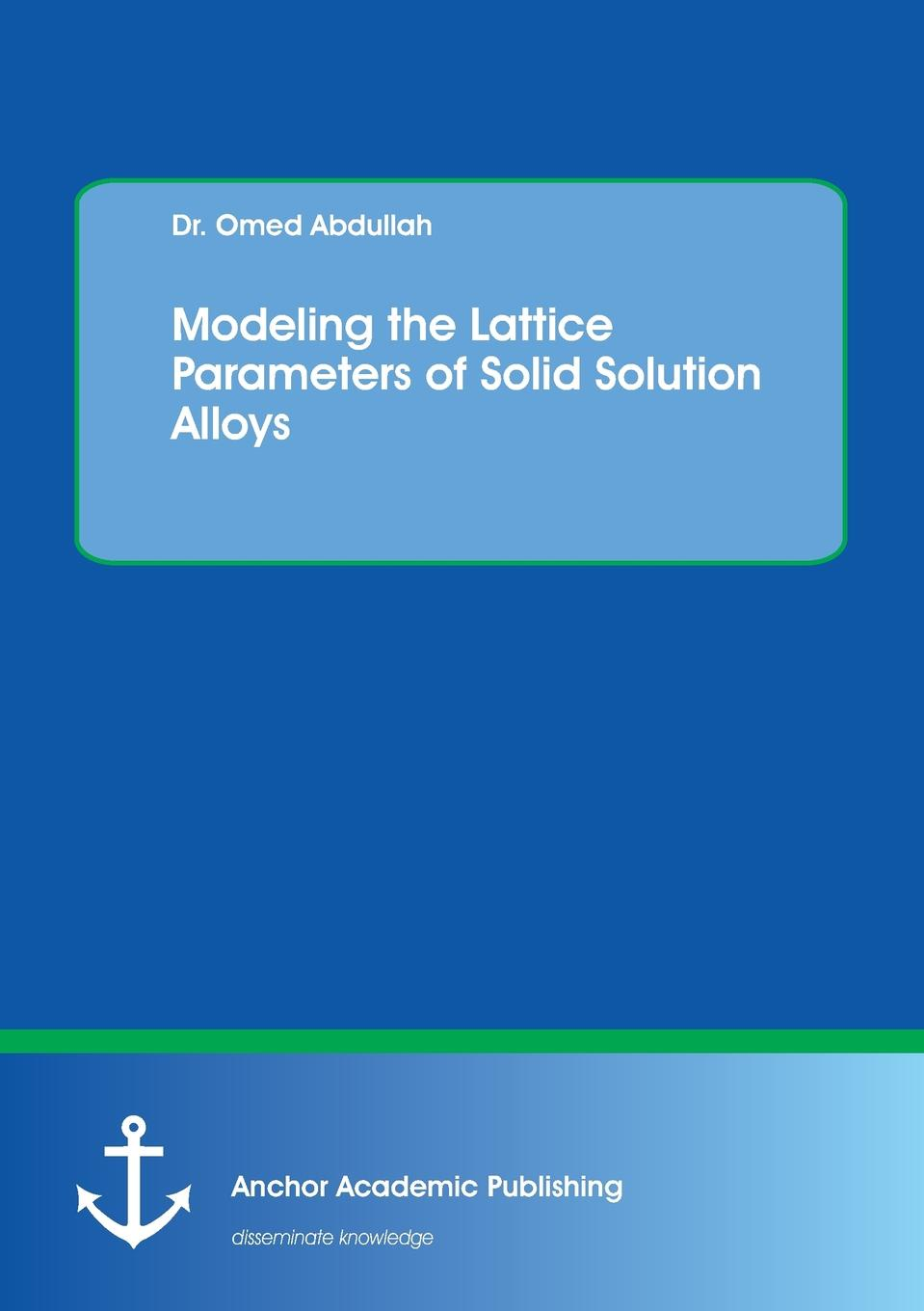 Фото - Omed Abdullah Modeling the Lattice Parameters of Solid Solution Alloys agent based snort in distributed environment